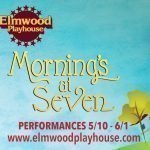 """Morning's At Seven"" Continues at Elmwood Playhouse"