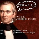 "Sundays at 7 presents the original play ""Who Is James K. Polk?"""